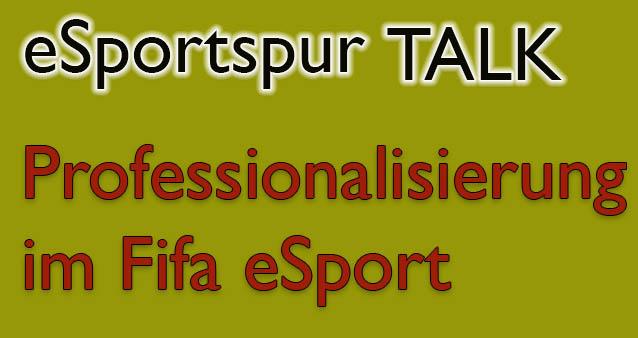 eSportspur Talk: Professionalisierung im Fifa eSport