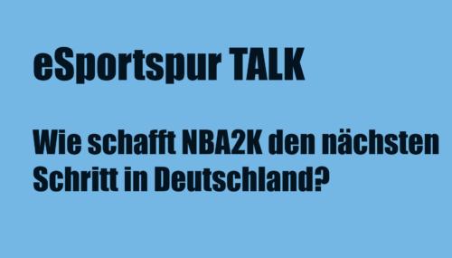 esportspur Talk mit Andreas Seide und wie NBA2K den nächsten Schritt gehen kann #084