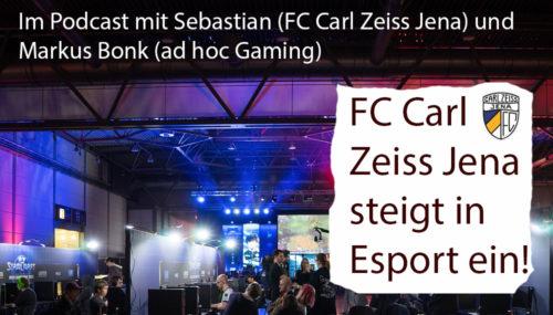 FC Carl Zeiss Jena steigt in Esport ein – alle Fakten im Gespräch mit den Verantwortlichen #091