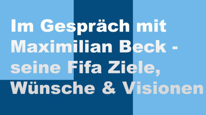 Maximilian Beck – über seine Ziele und Visionen im Fifa Esport #128